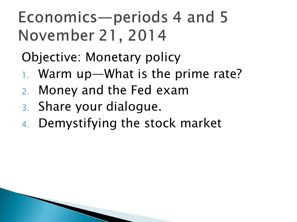 Objective: Monetary policy 1. Warm up—What is the prime rate.