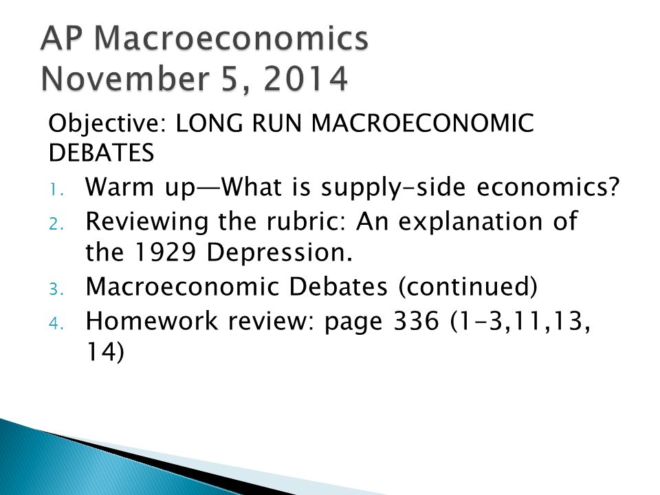 Objective: LONG RUN MACROECONOMIC DEBATES 1. Warm up—What is supply-side economics? 2. Reviewing the rubric: An explanation of the 1929 Depression. 3.