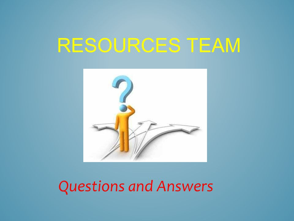 RESOURCES TEAM Questions and Answers