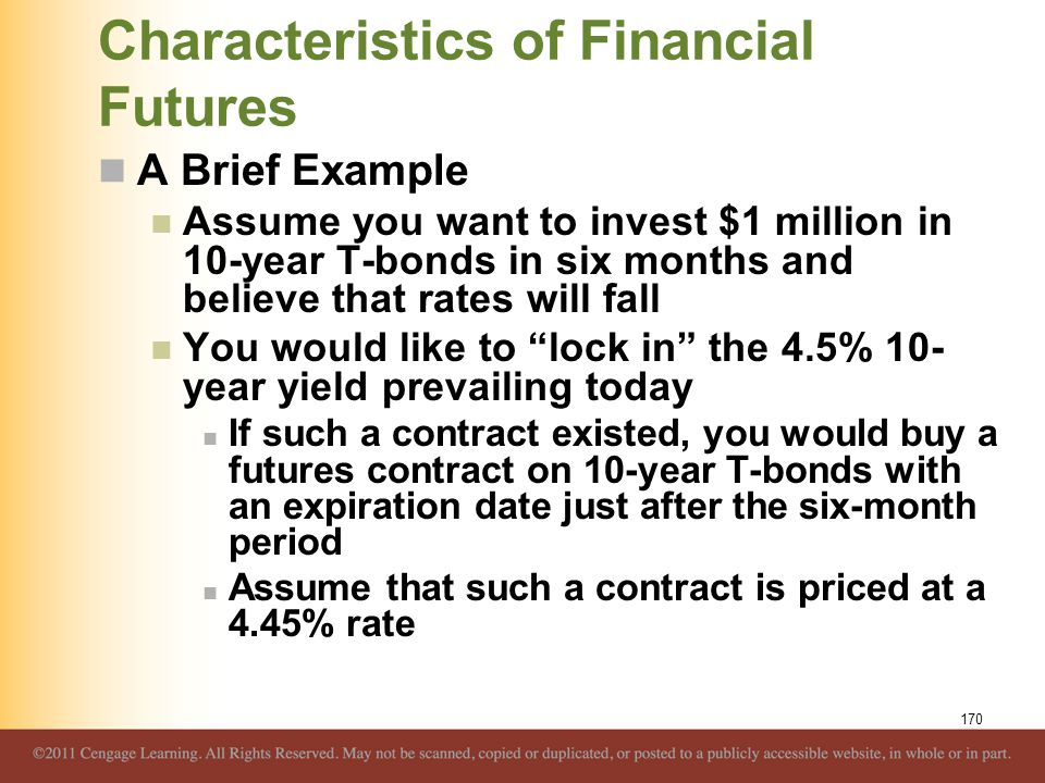 Characteristics of Financial Futures A Brief Example Assume you want to invest $1 million in 10-year T-bonds in six months and believe that rates will