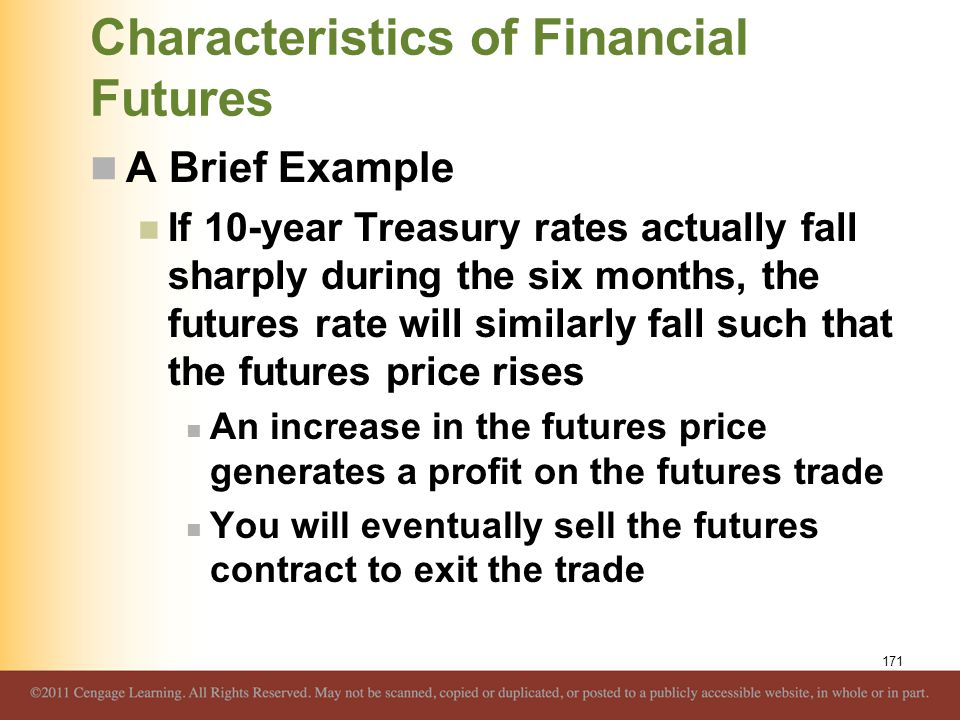 Characteristics of Financial Futures A Brief Example If 10-year Treasury rates actually fall sharply during the six months, the futures rate will simi