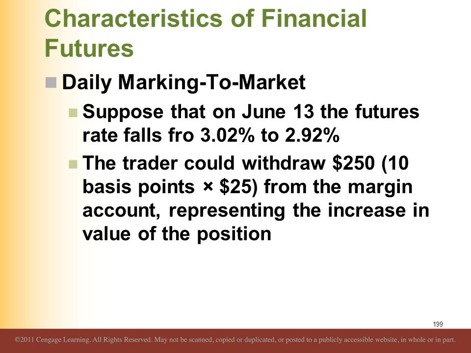 Characteristics of Financial Futures Daily Marking-To-Market Suppose that on June 13 the futures rate falls fro 3.02% to 2.92% The trader could withdr