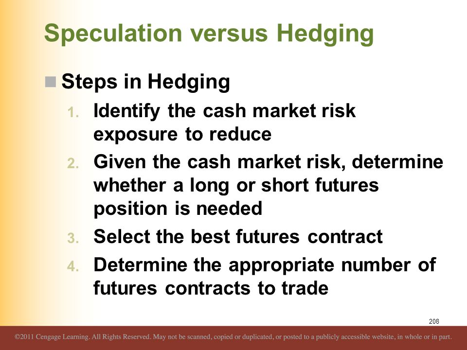 Speculation versus Hedging Steps in Hedging 1. Identify the cash market risk exposure to reduce 2. Given the cash market risk, determine whether a lon
