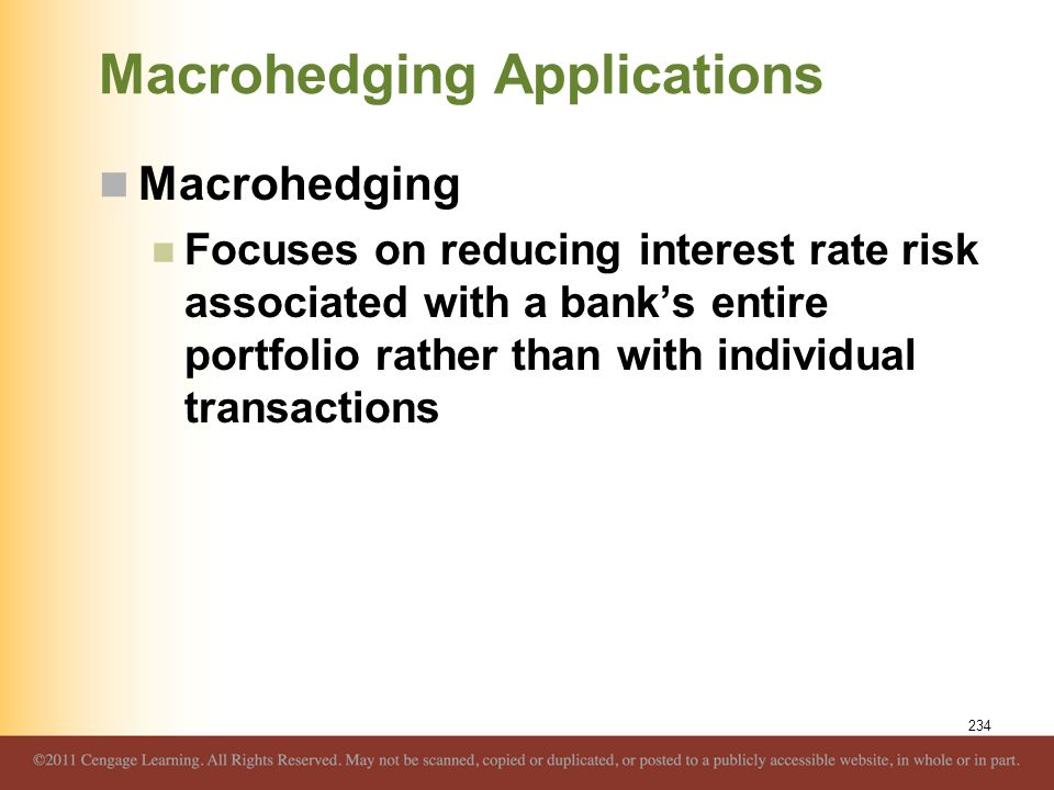 Macrohedging Applications Macrohedging Focuses on reducing interest rate risk associated with a bank's entire portfolio rather than with individual tr