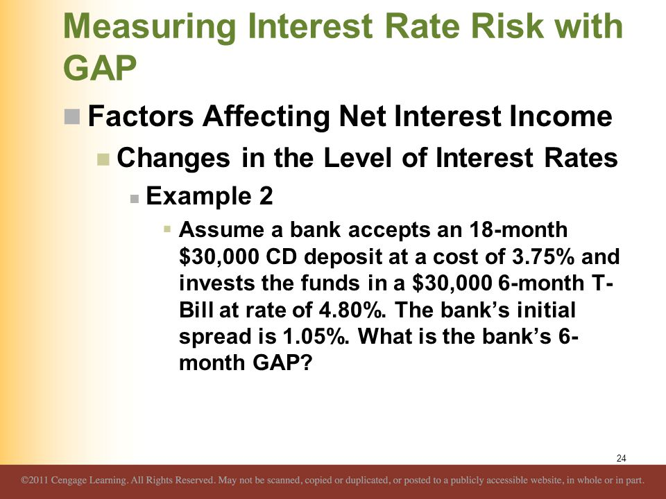 Measuring Interest Rate Risk with GAP Factors Affecting Net Interest Income Changes in the Level of Interest Rates Example 2  Assume a bank accepts a