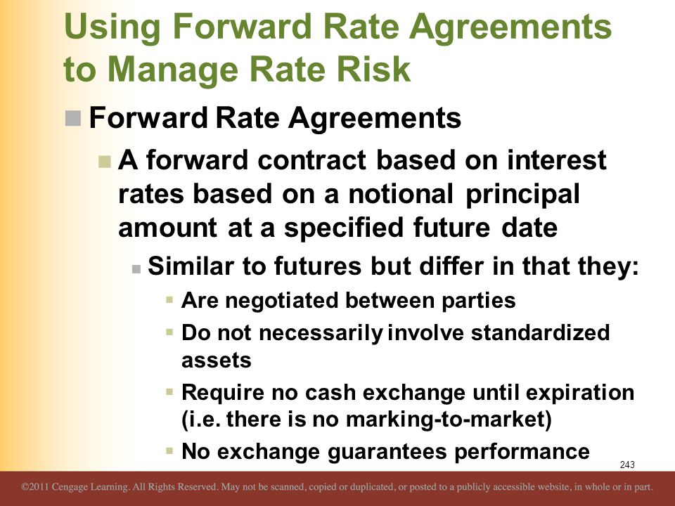 Using Forward Rate Agreements to Manage Rate Risk Forward Rate Agreements A forward contract based on interest rates based on a notional principal amo