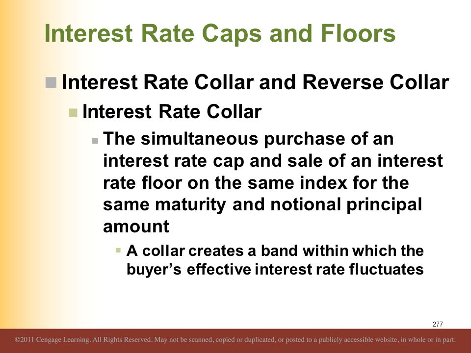 Interest Rate Caps and Floors Interest Rate Collar and Reverse Collar Interest Rate Collar The simultaneous purchase of an interest rate cap and sale