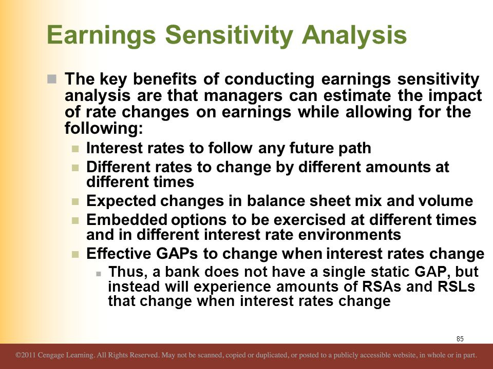 Earnings Sensitivity Analysis The key benefits of conducting earnings sensitivity analysis are that managers can estimate the impact of rate changes o