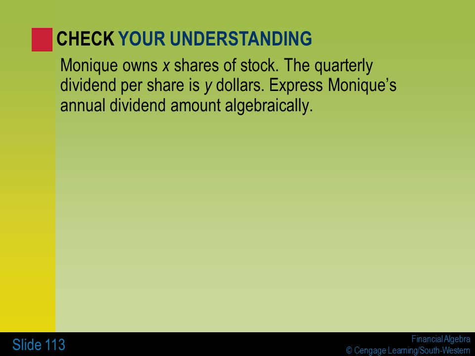 Financial Algebra © Cengage Learning/South-Western Slide 113 Monique owns x shares of stock.
