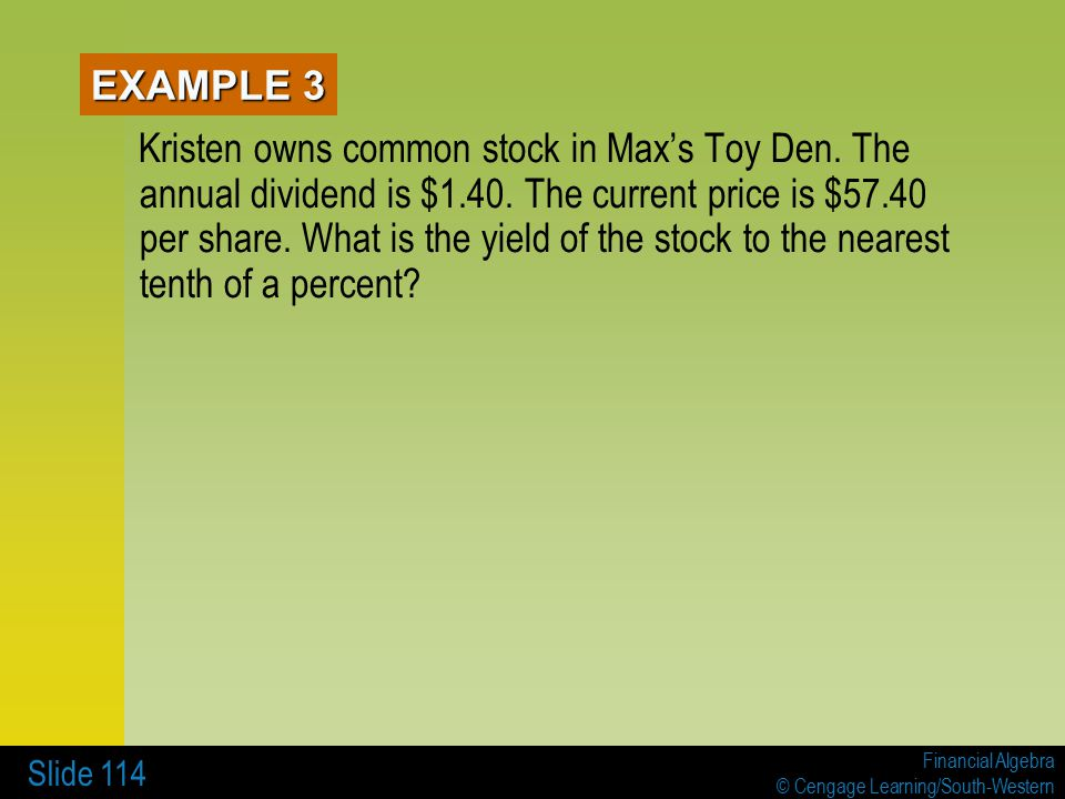Financial Algebra © Cengage Learning/South-Western Slide 114 EXAMPLE 3 Kristen owns common stock in Max's Toy Den.