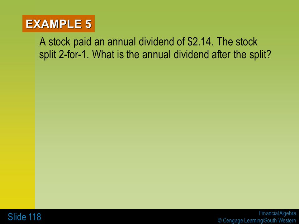 Financial Algebra © Cengage Learning/South-Western Slide 118 EXAMPLE 5 A stock paid an annual dividend of $2.14.