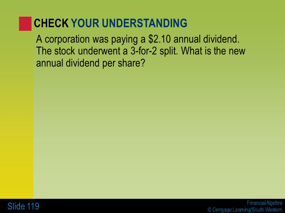 Financial Algebra © Cengage Learning/South-Western Slide 119 A corporation was paying a $2.10 annual dividend.