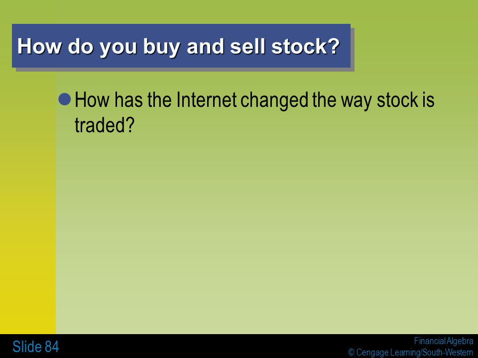 Financial Algebra © Cengage Learning/South-Western Slide 84 How do you buy and sell stock.