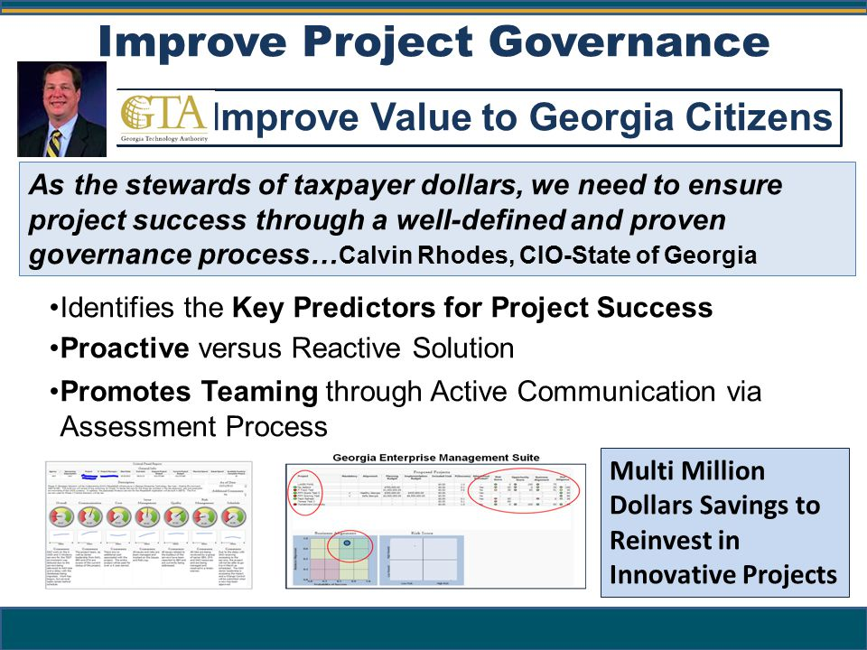 11 Improve Project Governance Improve Value to Georgia Citizens As the stewards of taxpayer dollars, we need to ensure project success through a well-