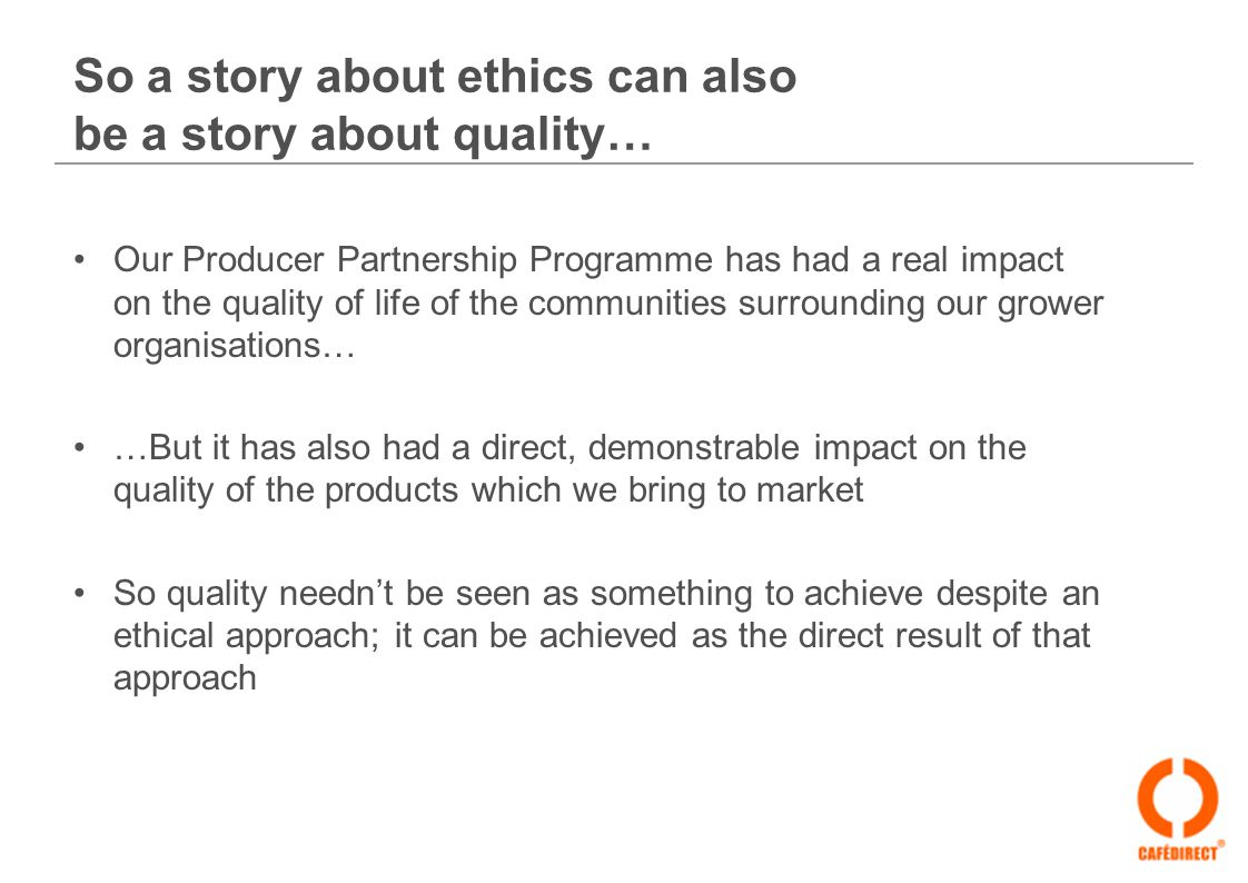 So a story about ethics can also be a story about quality… Our Producer Partnership Programme has had a real impact on the quality of life of the comm