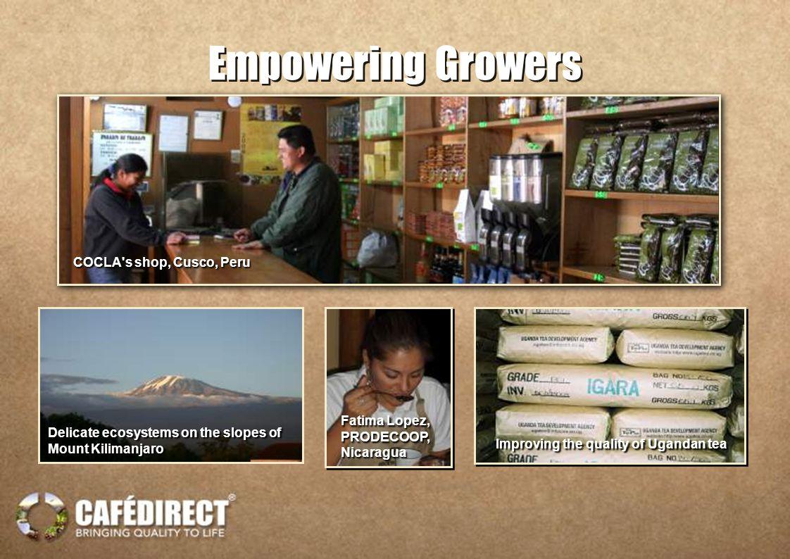 Fatima Lopez, PRODECOOP, Nicaragua Fatima Lopez, PRODECOOP, Nicaragua COCLA s shop, Cusco, Peru Improving the quality of Ugandan tea Empowering Growers Delicate ecosystems on the slopes of Mount Kilimanjaro