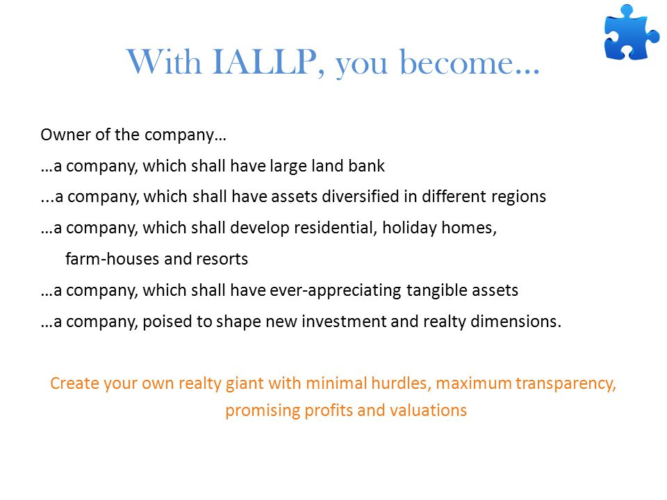 Owner of the company… …a company, which shall have large land bank...a company, which shall have assets diversified in different regions …a company, which shall develop residential, holiday homes, farm-houses and resorts …a company, which shall have ever-appreciating tangible assets …a company, poised to shape new investment and realty dimensions.