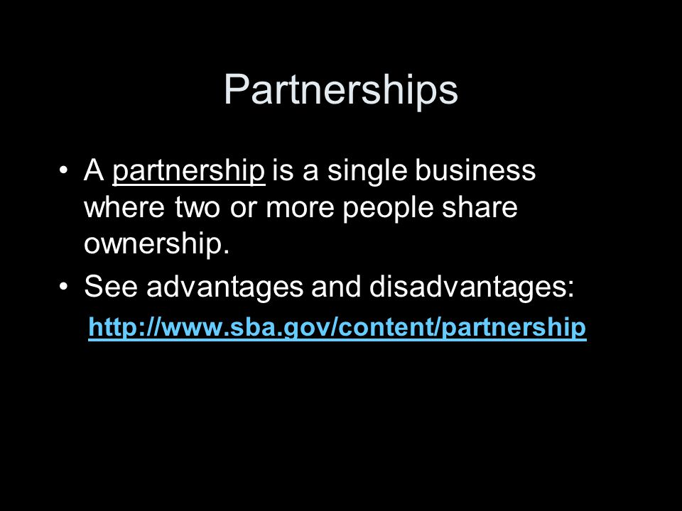 Partnerships A partnership is a single business where two or more people share ownership.