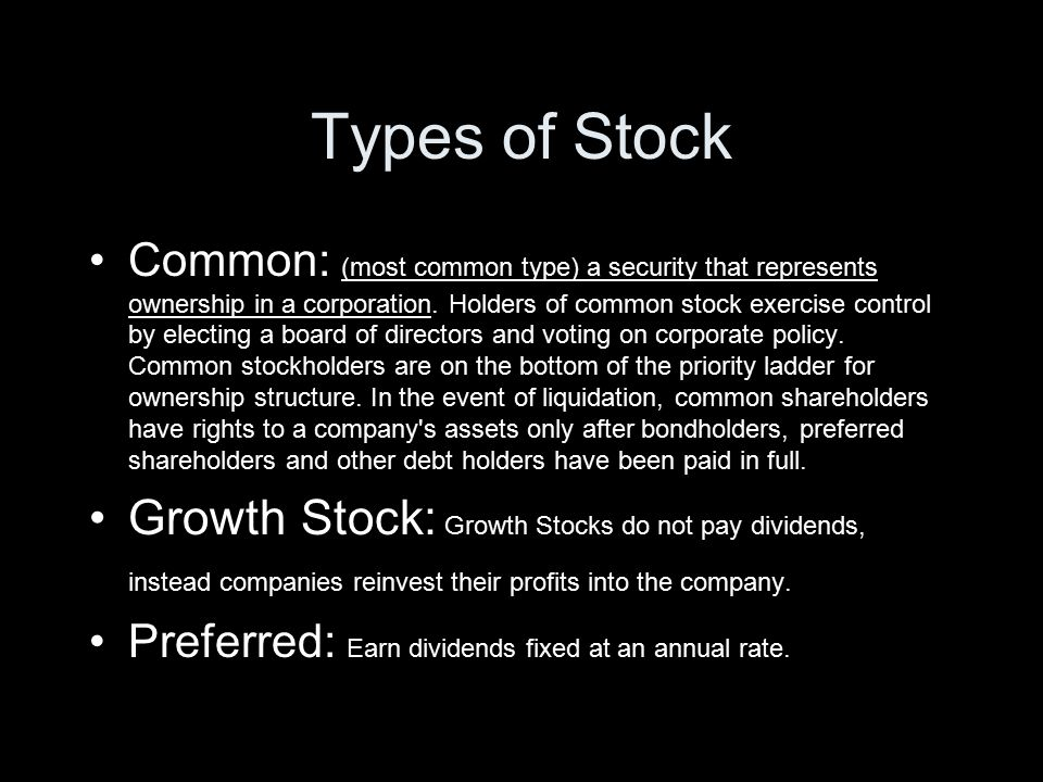 Types of Stock Common: (most common type) a security that represents ownership in a corporation.