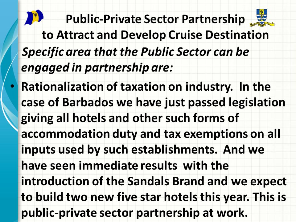 Public-Private Sector Partnership to Attract and Develop Cruise Destination Specific area that the Public Sector can be engaged in partnership are: Rationalization of taxation on industry.