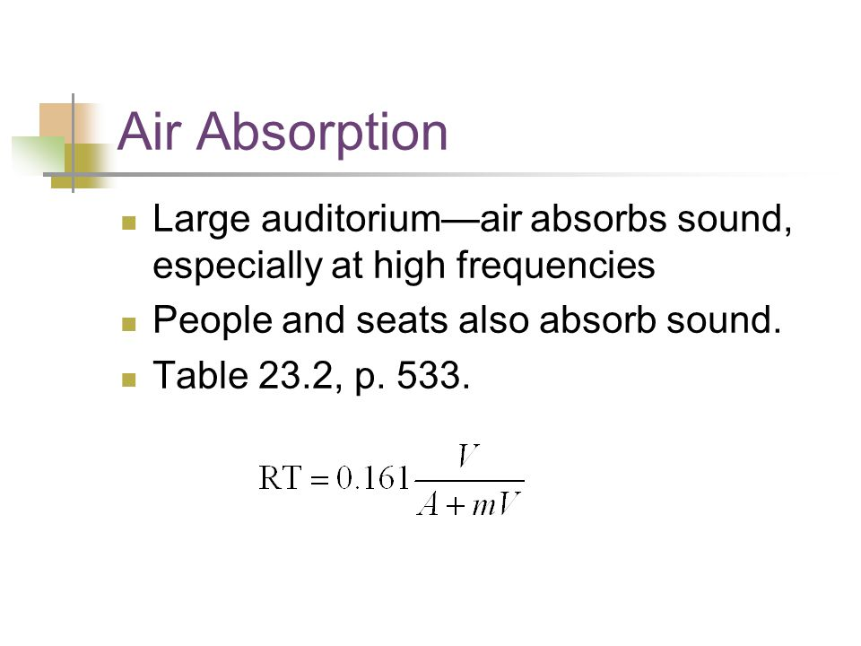 Air Absorption Large auditorium—air absorbs sound, especially at high frequencies People and seats also absorb sound.