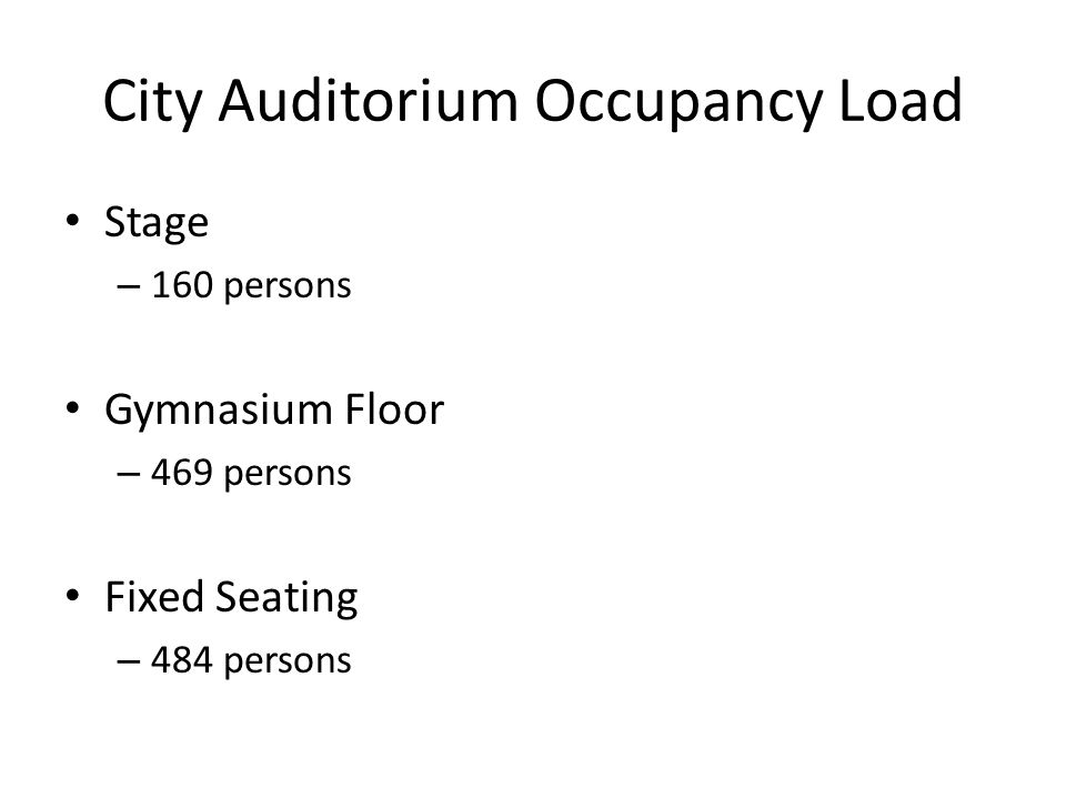 City Auditorium Occupancy Load Stage – 160 persons Gymnasium Floor – 469 persons Fixed Seating – 484 persons