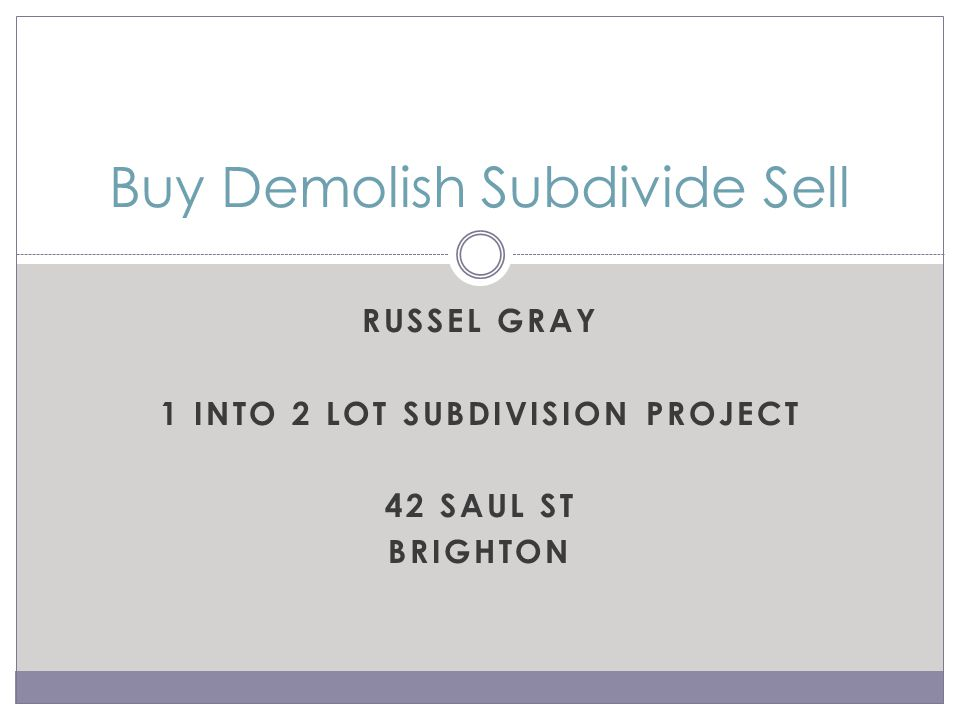 RUSSEL GRAY 1 INTO 2 LOT SUBDIVISION PROJECT 42 SAUL ST BRIGHTON Buy Demolish Subdivide Sell