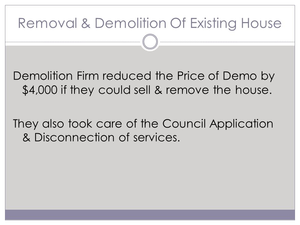 Removal & Demolition Of Existing House Demolition Firm reduced the Price of Demo by $4,000 if they could sell & remove the house.