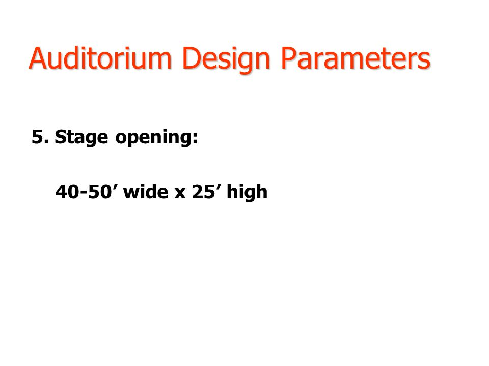 Auditorium Design Parameters 5. Stage opening: 40-50' wide x 25' high