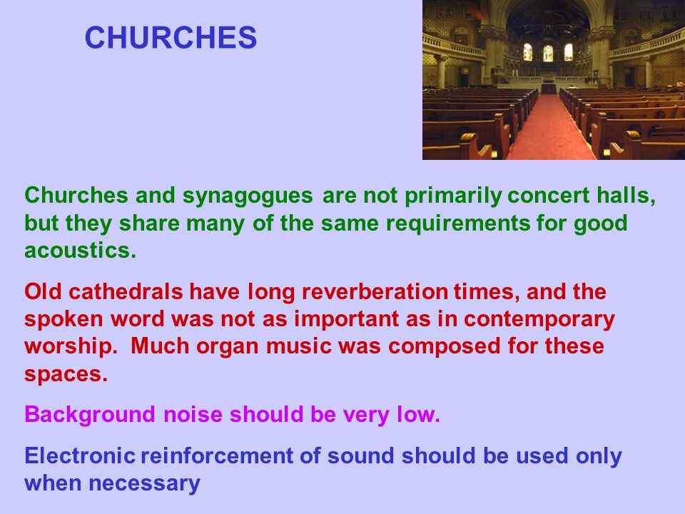 CHURCHES Churches and synagogues are not primarily concert halls, but they share many of the same requirements for good acoustics.