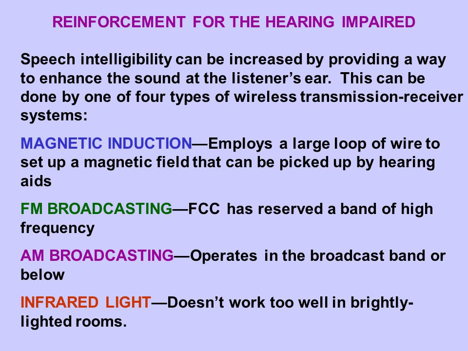 REINFORCEMENT FOR THE HEARING IMPAIRED Speech intelligibility can be increased by providing a way to enhance the sound at the listener's ear.
