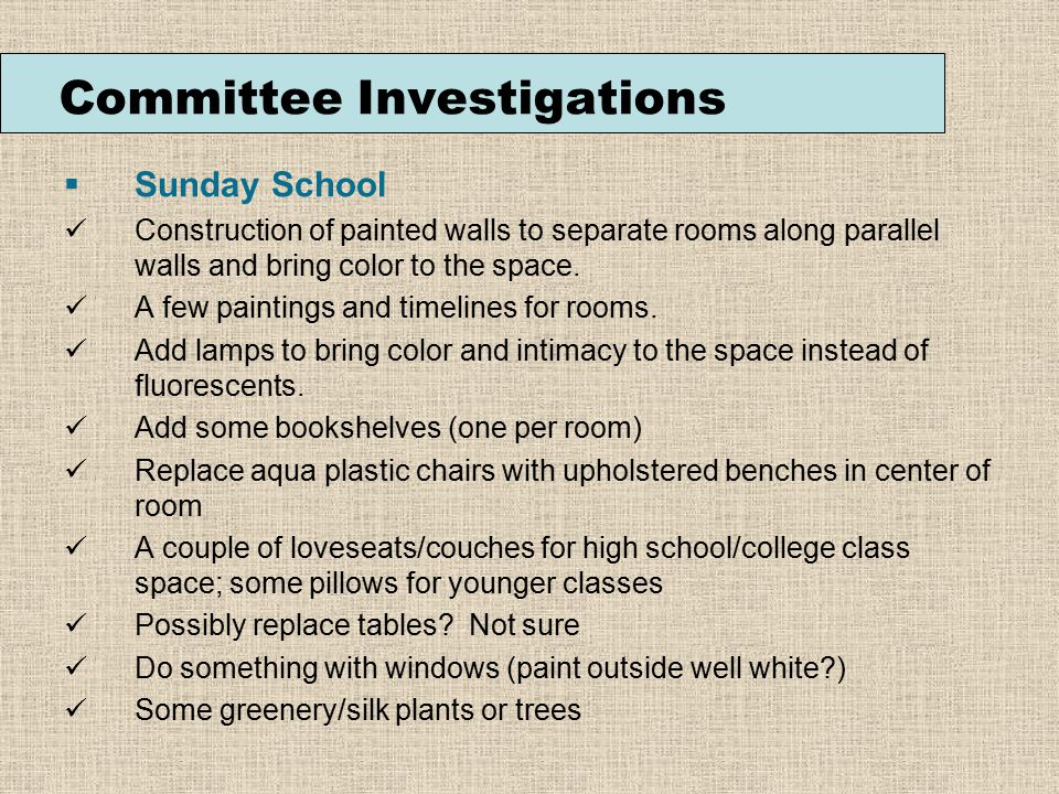 Committee Investigations  Sunday School Construction of painted walls to separate rooms along parallel walls and bring color to the space.