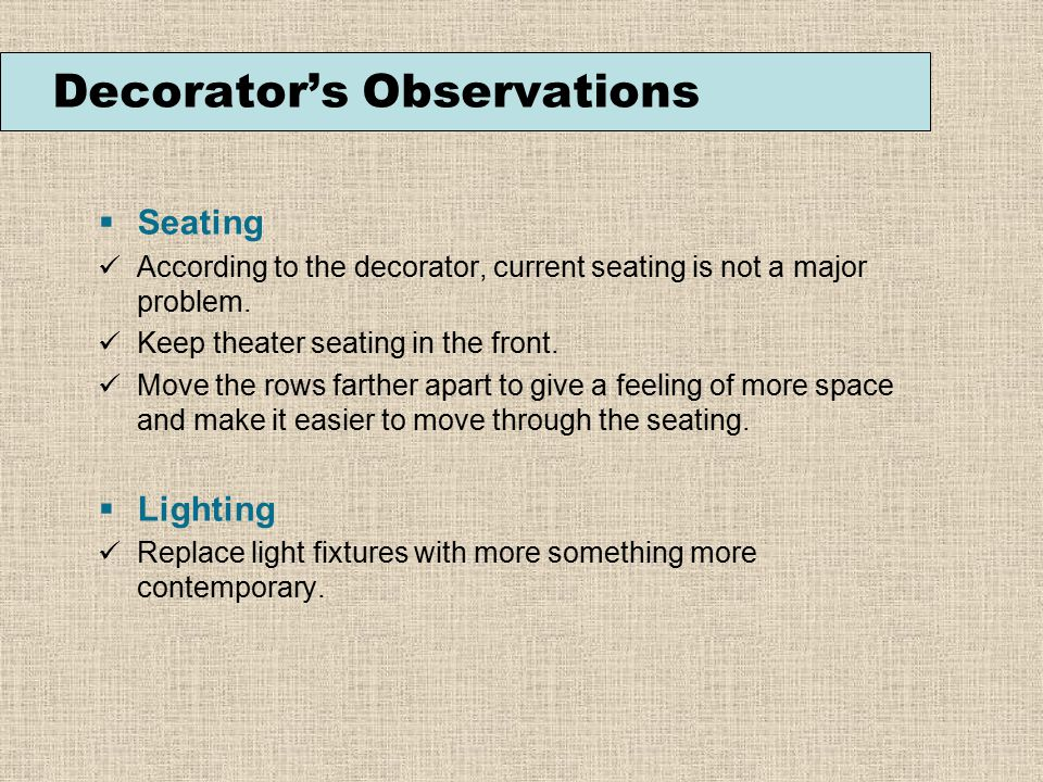 Decorator's Observations  Seating According to the decorator, current seating is not a major problem.