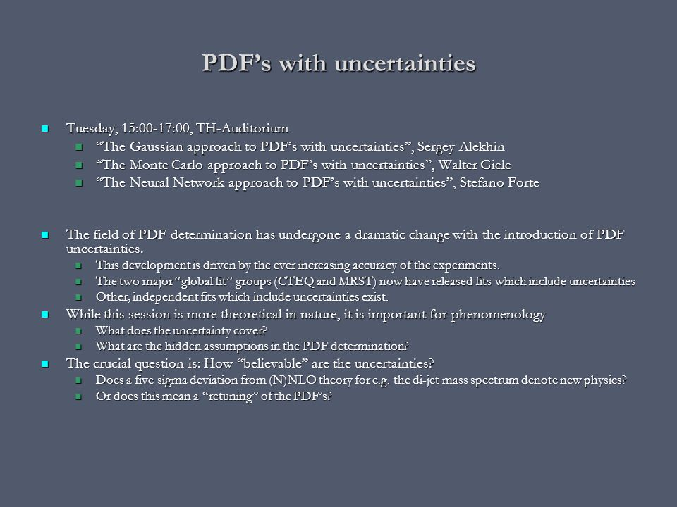 PDF's with uncertainties The old style best global fit PDF: The old style best global fit PDF: An error weighted average of the experimental results An error weighted average of the experimental results The details of the experimental uncertainties only of secondary importance The details of the experimental uncertainties only of secondary importance The only requirement was that it gave a reasonable description of the global ensemble of experiments.