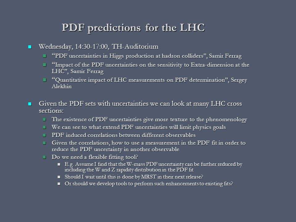 "PDF predictions for the LHC Wednesday, 14:30-17:00, TH-Auditorium Wednesday, 14:30-17:00, TH-Auditorium "" PDF uncertainties in Higgs production at had"