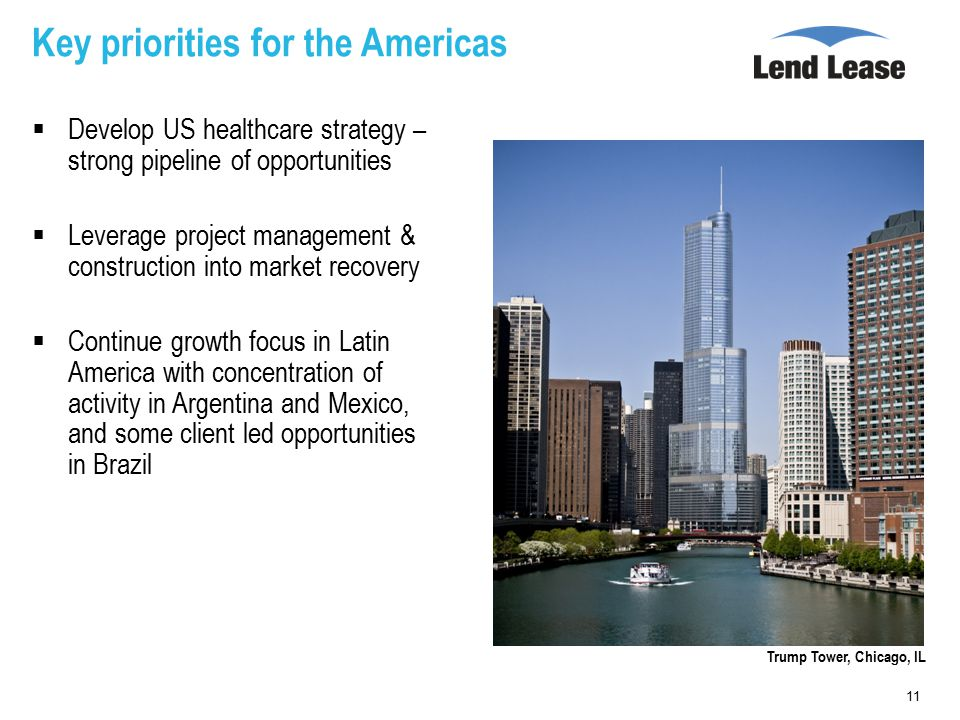 Key priorities for the Americas  Develop US healthcare strategy – strong pipeline of opportunities  Leverage project management & construction into market recovery  Continue growth focus in Latin America with concentration of activity in Argentina and Mexico, and some client led opportunities in Brazil Trump Tower, Chicago, IL 11