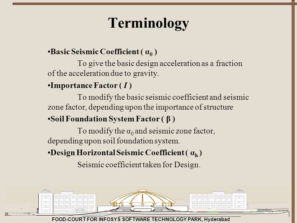 FOOD-COURT FOR INFOSYS SOFTWARE TECHNOLOGY PARK, Hyderabad Terminology Basic Seismic Coefficient ( α 0 ) To give the basic design acceleration as a fr