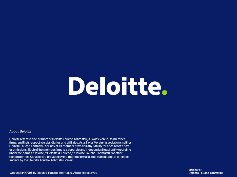 Member of Deloitte Touche Tohmatsu About Deloitte Deloitte refers to one or more of Deloitte Touche Tohmatsu, a Swiss Verein, its member firms, and their respective subsidiaries and affiliates.