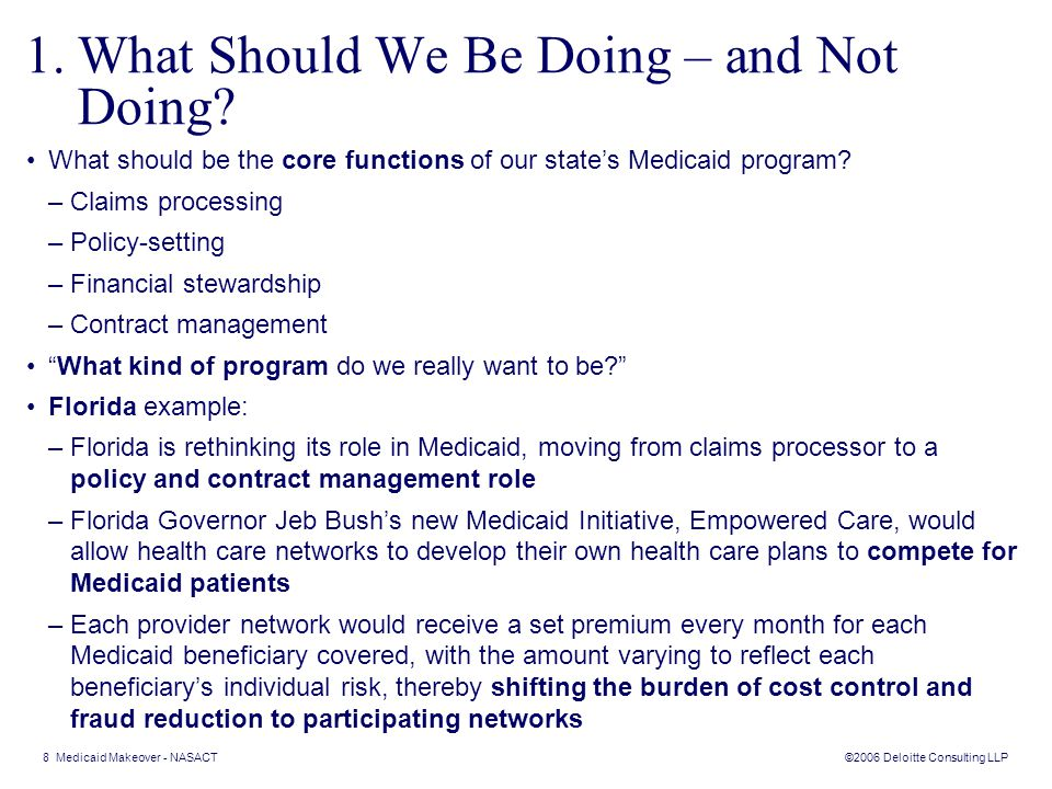 ©2006 Deloitte Consulting LLP 8 Medicaid Makeover - NASACT 1.What Should We Be Doing – and Not Doing.
