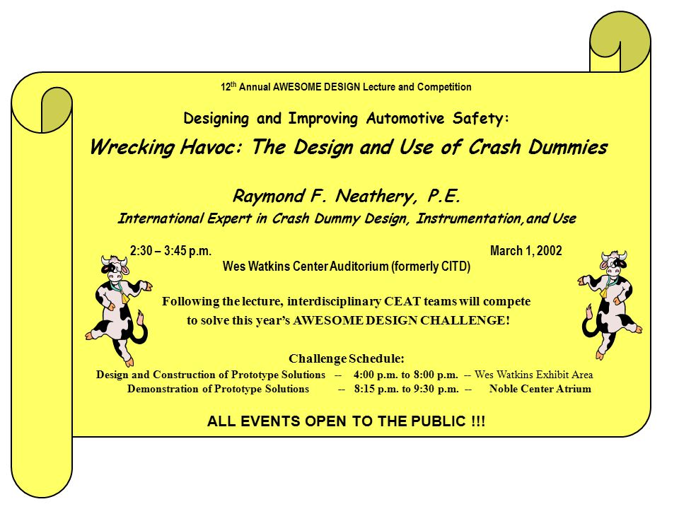 12 th Annual AWESOME DESIGN Lecture Designing and Improving Automotive Safety: Wrecking Havoc: The Design and Use of Crash Dummies Raymond F.
