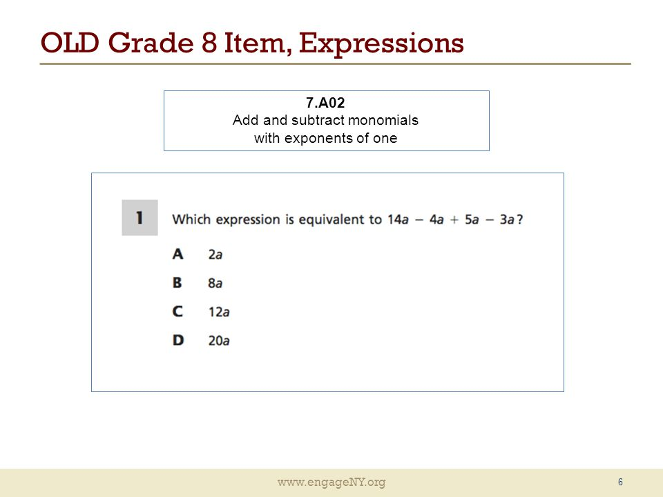 www.engageNY.org OLD Grade 8 Item, Expressions 6 7.A02 Add and subtract monomials with exponents of one