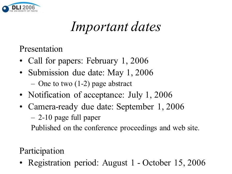 Presentation Call for papers: February 1, 2006 Submission due date: May 1, 2006 –One to two (1-2) page abstract Notification of acceptance: July 1, 2006 Camera-ready due date: September 1, 2006 –2-10 page full paper Published on the conference proceedings and web site.