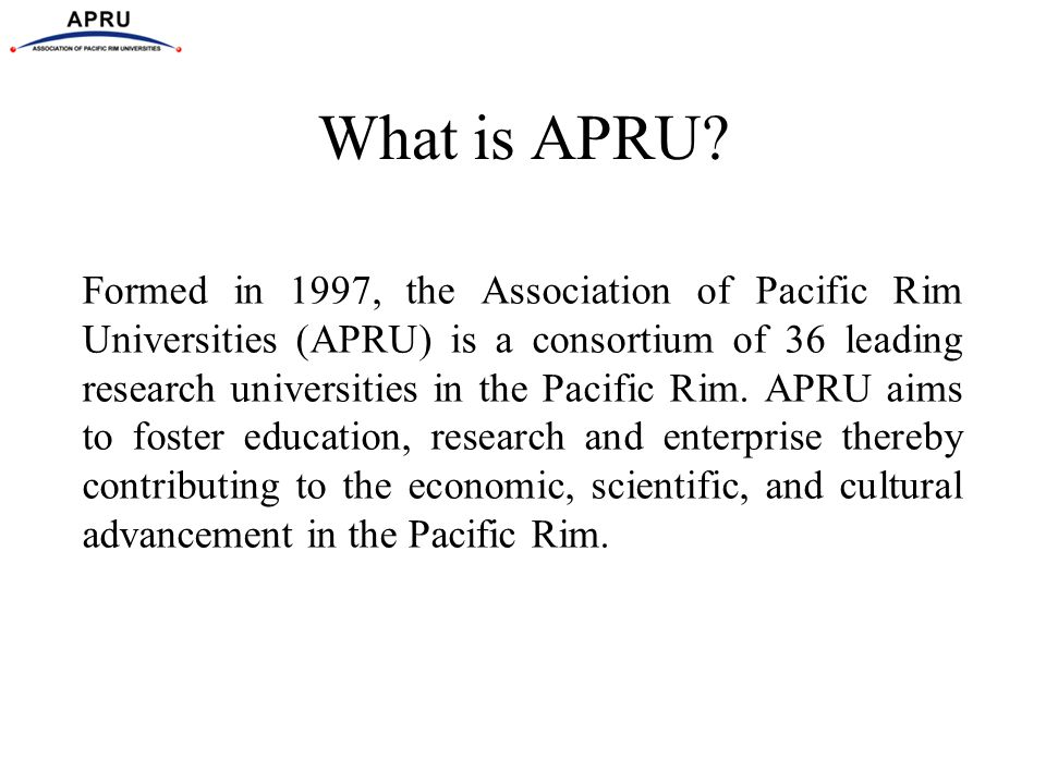APRUNet Mission APRUNet aims to assist in the development of advanced Internet capabilities among APRU universities and APEC economies in collaboration with strategic partners.