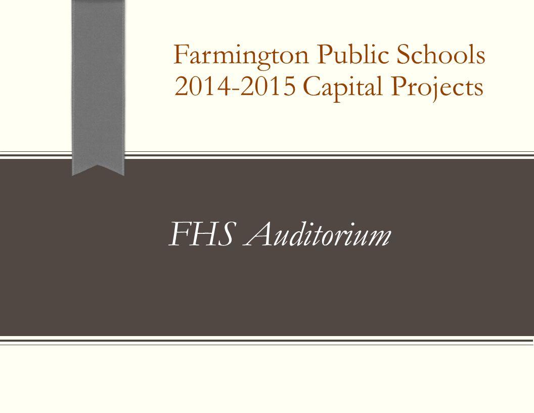 Farmington Public Schools 2014-2015 Capital Projects FHS Auditorium