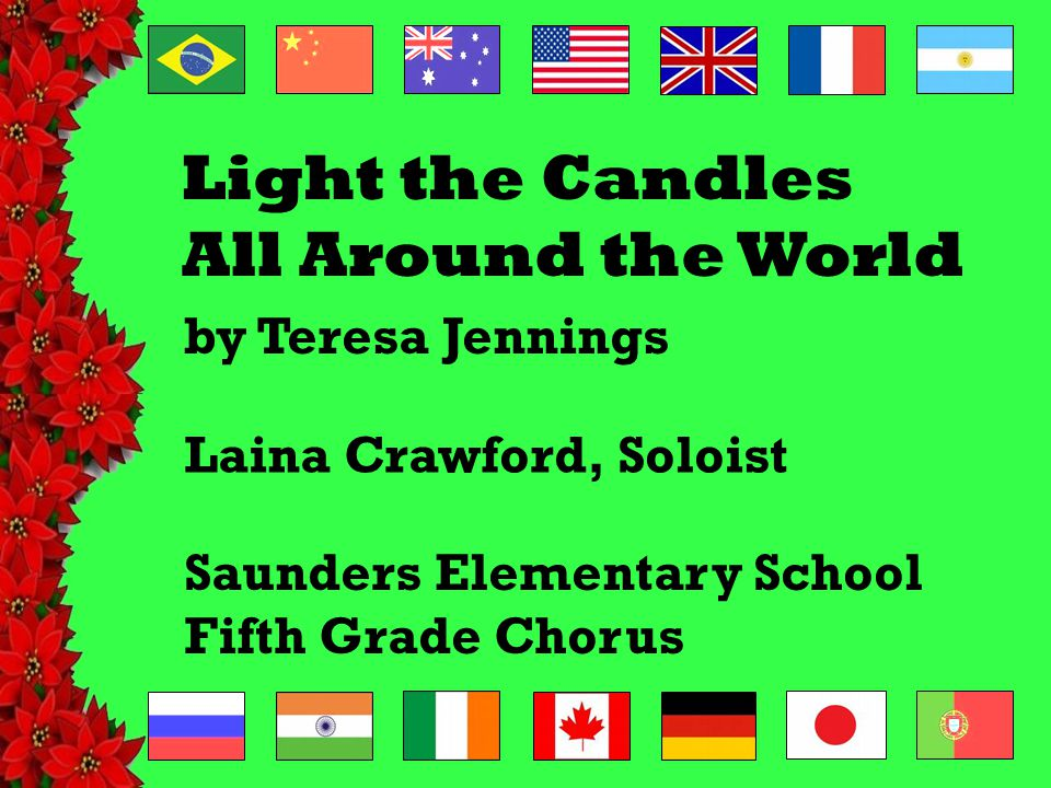 Light the Candles All Around the World Saunders Elementary School Fifth Grade Chorus Laina Crawford, Soloist by Teresa Jennings