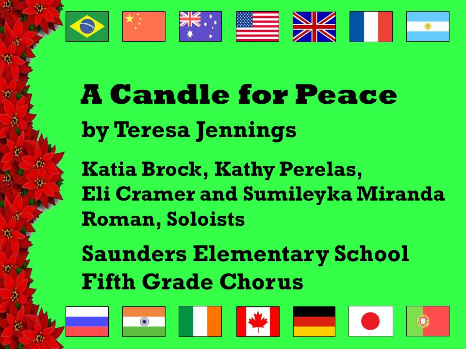 A Candle for Peace Saunders Elementary School Fifth Grade Chorus Katia Brock, Kathy Perelas, Eli Cramer and Sumileyka Miranda Roman, Soloists by Teresa Jennings