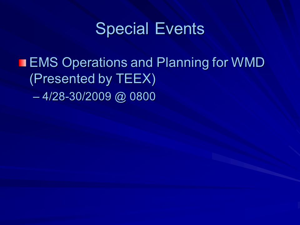 Special Events EMS Operations and Planning for WMD (Presented by TEEX) –4/28-30/2009 @ 0800