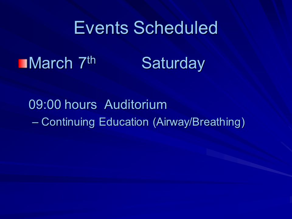 Events Scheduled March 9 th Monday 08:00 hours Classrooms A, B & C –Medic Class 12:00 hours Auditorium –Continuing Education (Airway, Breathing, Cardiology) 12:30 hours Operations Conference Room –Clinical Quality Improvement 17:00 hours Auditorium, Classrooms A, B & C –EMT Class and Lab