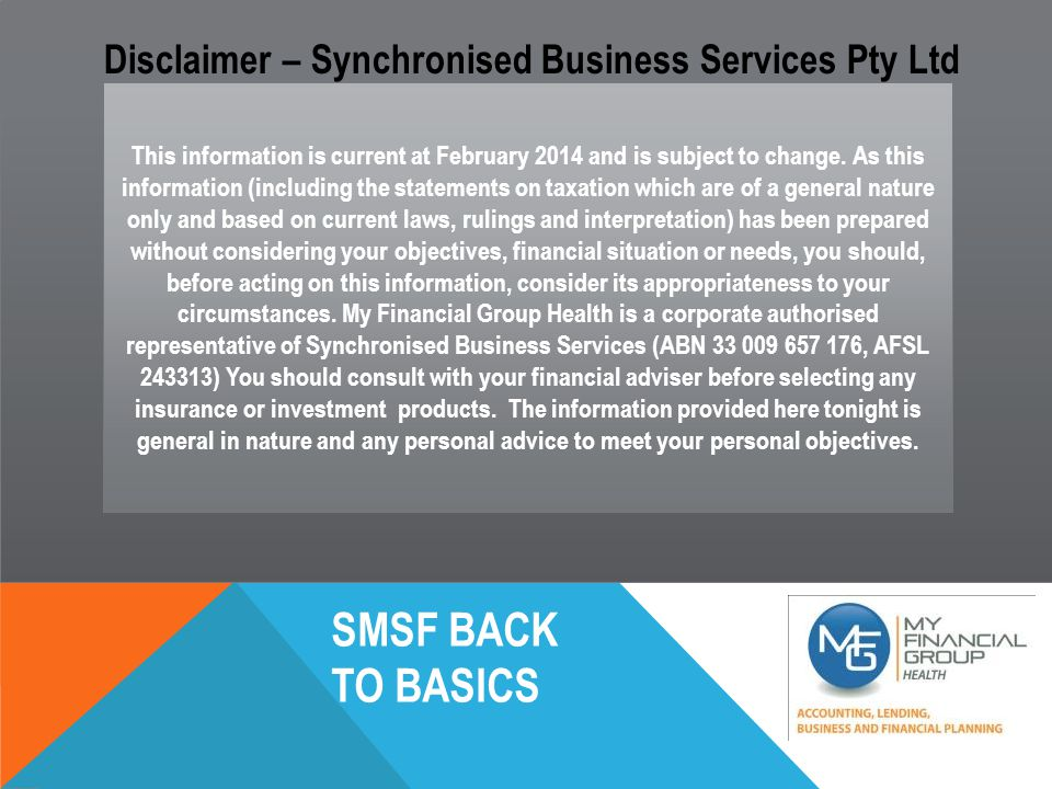 SMSF BACK TO BASICS This information is current at February 2014 and is subject to change.