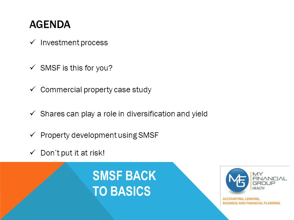 SMSF BACK TO BASICS THE INVESTMENT SELECTION PROCESS STEP 1: Review your personal circumstances with a professional in light of Taxation, Litigation, Income and Growth Requirements and Investment Objectives Short and Long Term.